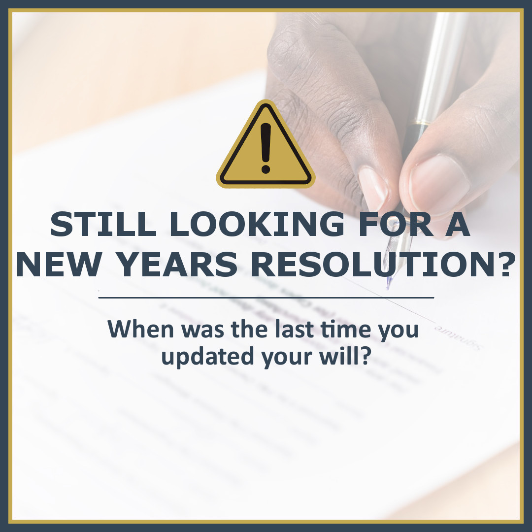 Make Your New Years Resolution to Update Your Will